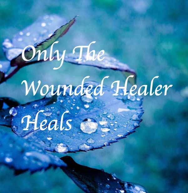 The Wounded Healer: Turning Wounds into Wisdom & Healing
