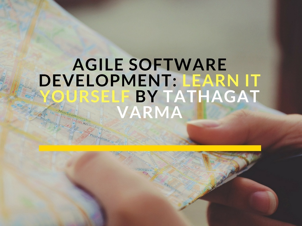 Agile Software Development: Learn It Yourself by Tathagat Varma